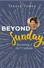 Beyond Sunday: Becoming a 24/7 Catholic by Teresa Tomeo
