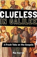 Clueless In Galilee: A Fresh Take on the Gospels by Mac Barron