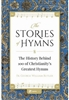 Stories of Hymns: The History Behind 100 of Christianity's Greatest Hymns by Fr. George William Rutler