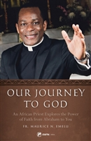 Our Journey To God: An African Priest Explores the Power of Faith from Abraham to You by Fr. Maurice N. Emelu