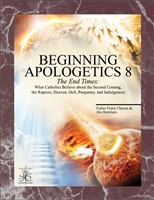 Beginning Apologetics 8: The End times, By Fr. Frank Chacon & Jim Burnham, Paperback, 8 1/2 X 11, 40 pp.