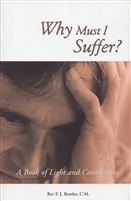 Why Must I Suffer? A Book of Light and Consolation by Rev F.J. Remler