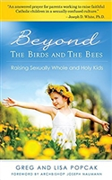 Beyond The Birds and The Bees: Raising Sexually Whole and Holy Kids by Greg and Lisa Popcak
