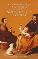 A Catholic Handbook for Engaged and Newly Married Couples by Frederick W. Marks