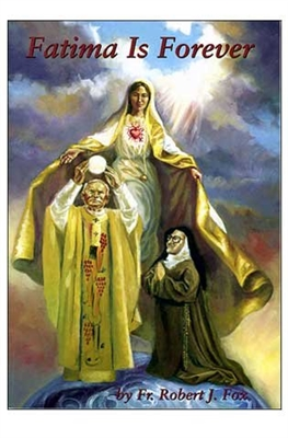 Fatima Is Forever by Fr. Robert J. Fox