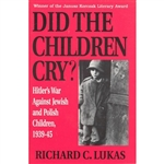 Did the Children Cry: Hitler's War Against Jewish and Polish Children, 1939-1945