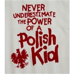 Never Underestimate the Power of a Polish Kid - T-Shirt