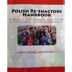 "A Guide to 17th Century Living History in the Polish-Lithuanian Commonwealth"" is an exciting guide to the fascinating world of 17th century Polish-Lithuanian Commonwealth living history and re-enacting."
