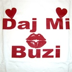 "How do you say ""Give Me A Kiss"" in Polish?  Daj Mi Buzi!"