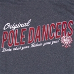 Original Pole Dancers - Shake What Your Babcia Gave You!  Very clever charcoal T-shirt with red and white lettering.