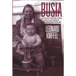 Busia: Seasons on the Farm with My Polish Grandmother. The book chronicles one year in the life of a young boy and his grandmother on a farm in Michigan in the 1950s.