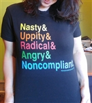Nasty & Uppity & Radical & Angry & Noncompliant. T-shirt