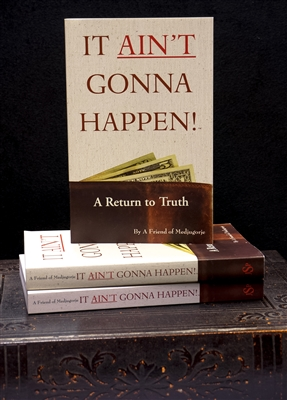It Ain't Gonna Happen! - A Return to Truth