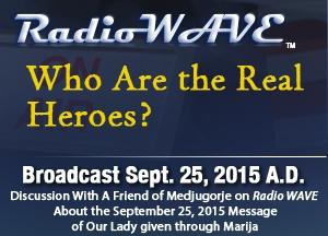 Who Are the Real Heroes? - Radio Wave September 25, 2015