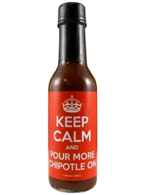 Keep Calm and Pour More Chipotle On Hot Sauce