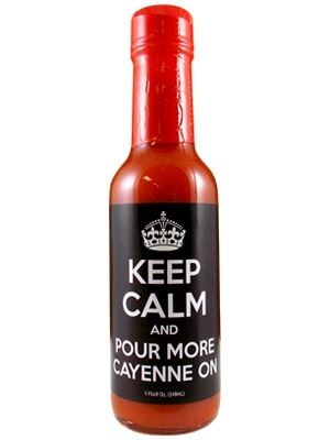 Keep Calm and Pour More Cayenne On Hot Sauce