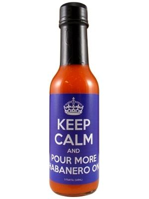 Keep Calm and Pour More Habanero On Hot Sauce