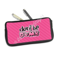 One Sided Zippered Pen Pouch - Don't Be Dumb