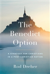Benedict Option, The: A Strategy for Christians in a Post-Christian World