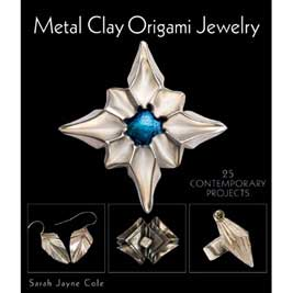 Metal Clay Origami by Sara Jayne Cole