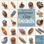 Making Polymer Clay Beads: Step-by-Step Techniques for creating Beautiful Ornamental Beads by Carol Blackburn