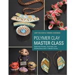 Polymer Clay Master Class: 11 Master Artists, 15 Projects, Incredible Inspiration by Judy Belcher and Tamara Honaman