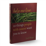 Help Me Live: 20 Things People with Cancer Want You to Know