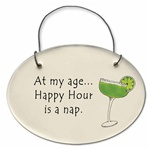 """At my age... Happy Hour is a nap."" Small Hanging Plaque"