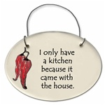 "August Ceramics: ""I only have a kitchen beacuse it came with the house."" Small Hanging Plaque"