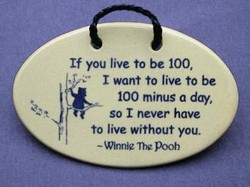 "MOUNTAINE MEADOWS-- Pottery Plaque- ""If you live to be 100, I want to live to be 100 minus a day, so I never have to live without you. --Winnie The Pooh"""