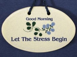 "MOUNTAINE MEADOWS-- Pottery Plaque- ""Good Morning. Let The Stress Begin."""