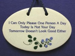 "MOUNTAINE MEADOWS-- Pottery Plaque- ""I Can Only Please One Person A Day. Today Is Not Your Day. Tomorrow Doesn't Look Good Either."""