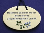 "MOUNTAINE MEADOWS-- Pottery Plaque- ""It's Better To Have Loved And Lost Than To Live With A Psycho For The Rest Of Your Life."""