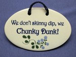 "MOUNTAINE MEADOWS-- Pottery Plaque- ""We Don't Skinny Dip, We Chunky Dunk!"""