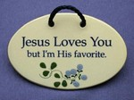 "MOUNTAINE MEADOWS-- Pottery Plaque- ""Jesus Loves You. But I'm His Favorite"""