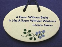 "MOUNTAINE MEADOWS-- Pottery Plaque- ""A House Without Books Is Like A Room Without Windows.""--Horace Mann"