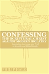 Confessing the Scriptural Christ Against Modern Idolatry