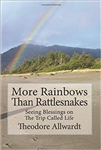 More Rainbows Than Rattlesnakes - Seeing Blessings on the Trip Called Life, by Theodore Allwardt