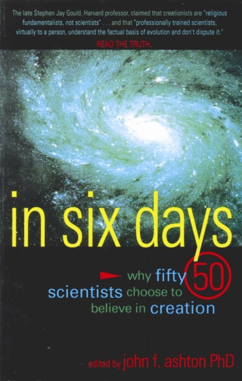 "In Six Days, edited by John F. Ashton, PhD;  ""In this book are the testimonies of fifty men and women holding doctorates in a wide range of scienific fields who have been convinced by the evidence to believe in a literal six-day creation. . ."""