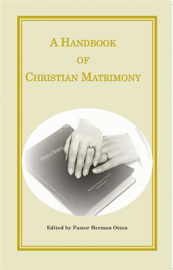 A Handbook of Christian Matrimony, edited by Herman Otten; A compilation of articles which appeared in Christian News over the years from various authors, including Rolf Preus, Charles Provan, Walter A. Maier, and many others.