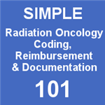 Basic Radiation Oncology Coding, Reimbursement & Documentation June 14, 2018