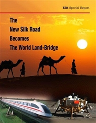 The New Silk Road Becomes the World Land-Bridge<br>Print package with one month EIR Daily Alert and two months EIR Online