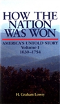 How the Nation Was Won<br> America's Untold Story 1630-1754<br>by H. Graham Lowry<br>KINDLE