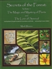 Secrets of the Forest: the Magic and Mystery of Plants and The Lore Of Survival, Volume 1