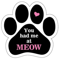 You Had Me At Meow Paw Magnet for Car or Fridge