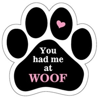 You Had Me At Woof Paw Magnet for Car or Fridge