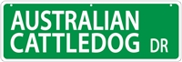 "Australian Cattle Dog Street Sign ""Australian Cattle Dog Dr"""