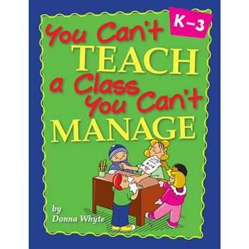 You Can'T Teach A Class You Can'T Manage By Essential Learning Products
