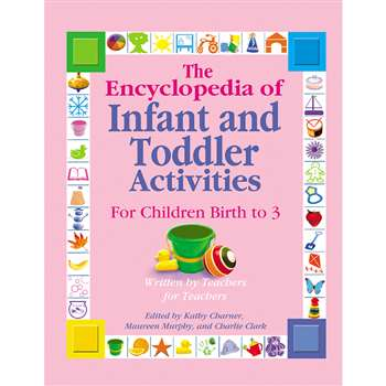 The Encyclopedia Of Infant Toddler Activities By Gryphon House