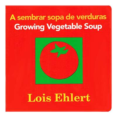 Growing Vegetable Soup A Sembrar Opa De Verduras Board Book By Houghton Mifflin